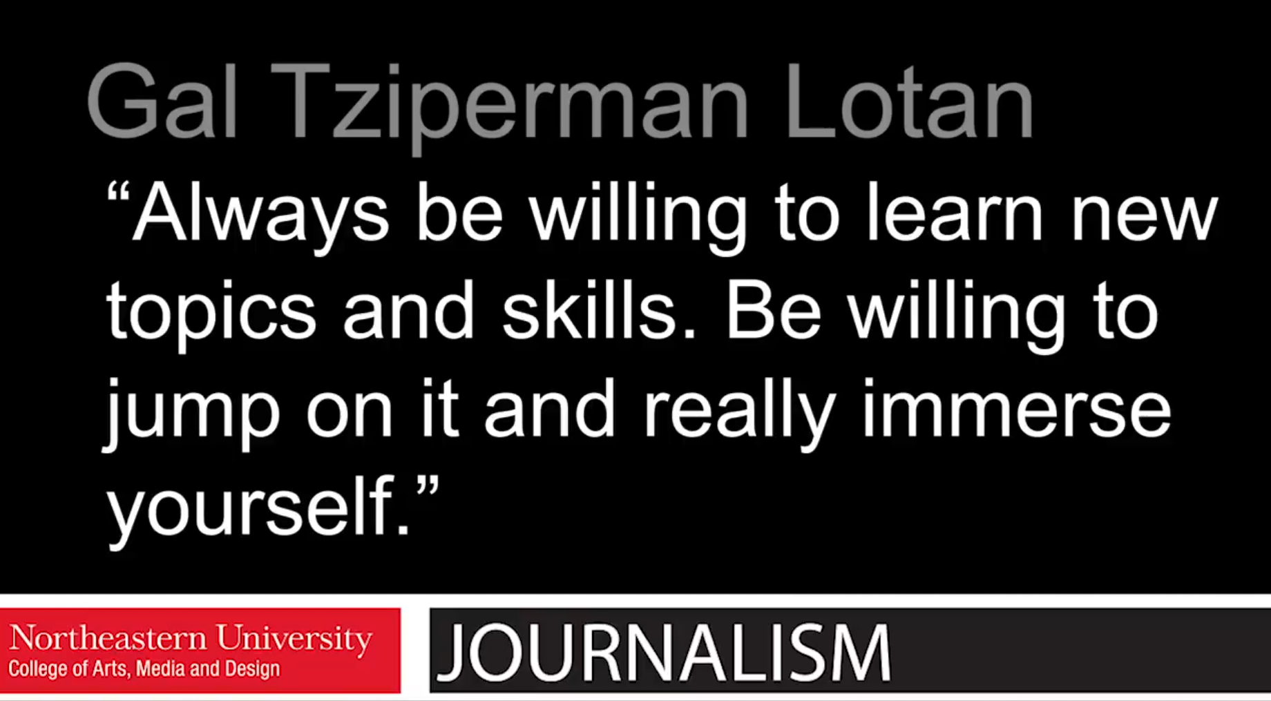 """""""Always be willing to learn new topics and skills."""""""